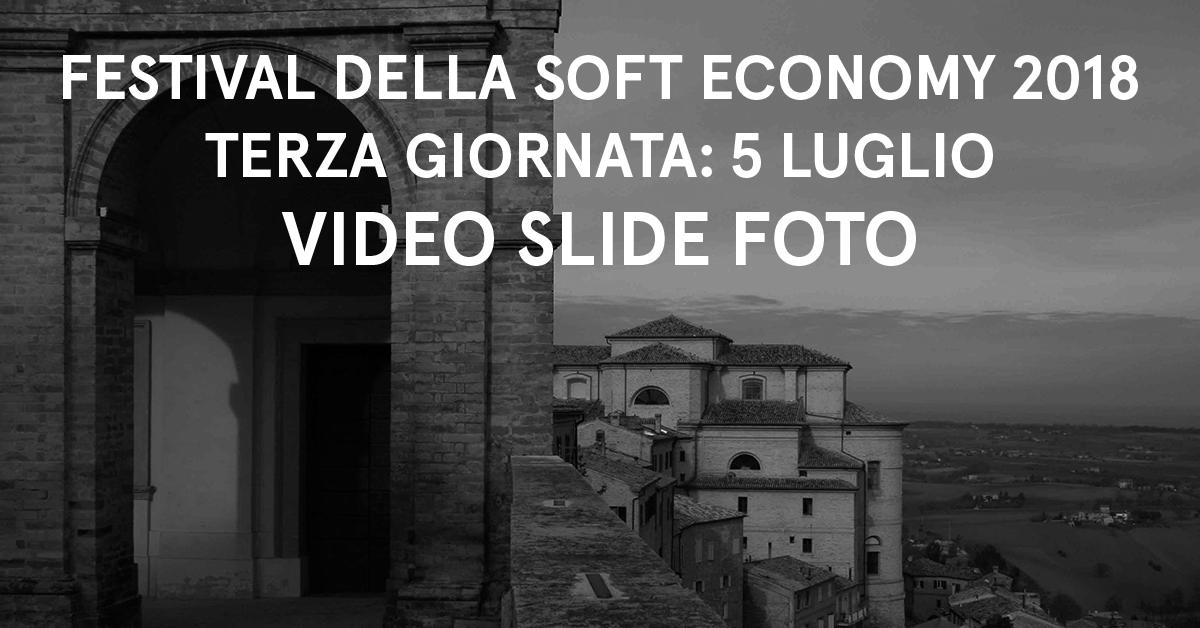 Festival Soft Economy 2018: 5 luglio – Video, slide e fotografie