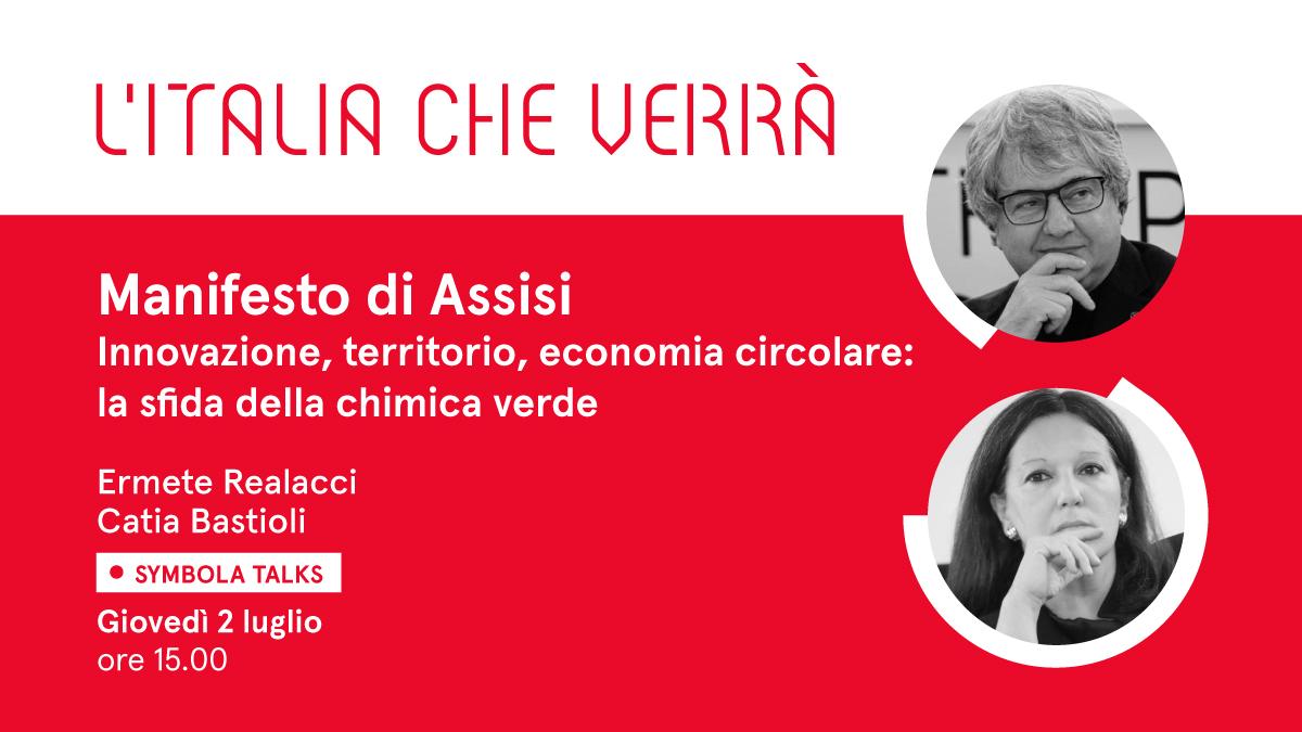 """VIDEO – """"Manifesto di Assisi – Innovazione, territorio, economia circolare: la sfida della chimica verde"""". Al Symbola Talk """"L'Italia che verrà"""" di giovedì 2 luglio l'ospite è Catia Bastioli"""
