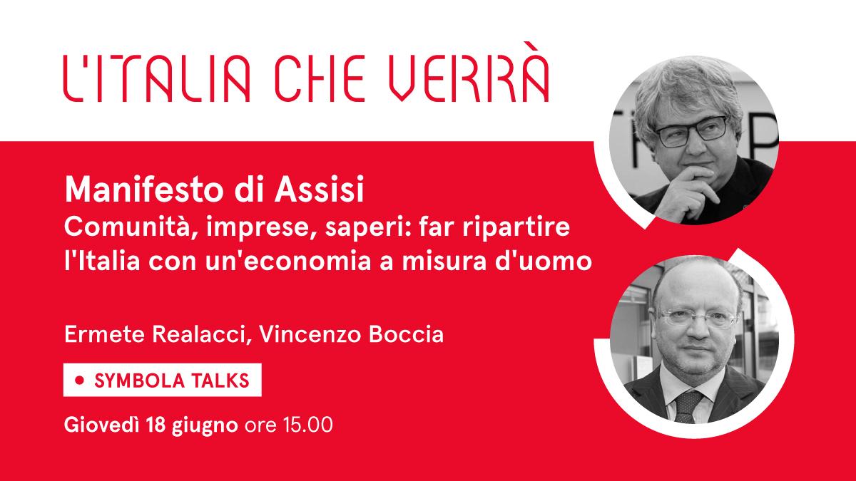"""VIDEO – """"Manifesto di Assisi. Comunità, imprese, saperi: far ripartire l'Italia con un'economia a misura d'uomo"""". Al Symbola Talk """"L'Italia che verrà"""" di giovedì 18 giugno l'ospite è Vincenzo Boccia"""