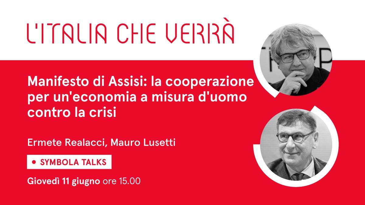 """VIDEO – """"Manifesto di Assisi: la cooperazione per un'economia a misura d'uomo contro la crisi"""" – Al Symbola Talk """"L'Italia che verrà"""" di giovedì 11 giugno l'ospite è Mauro Lusetti"""
