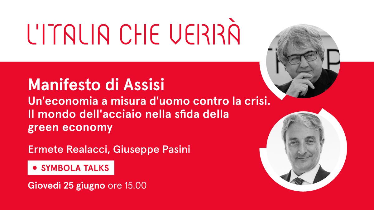 """VIDEO – """"Manifesto di Assisi: un'economia a misura d'uomo contro la crisi. Il mondo dell'acciaio nella sfida della green economy"""". Al Symbola Talk """"L'Italia che verrà"""" di giovedì 25 giugno l'ospite è Giuseppe Pasini"""