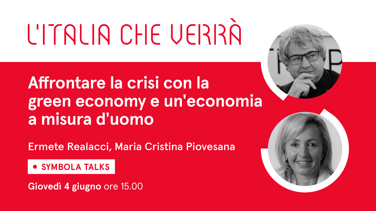 """VIDEO – """"Affrontare la crisi con la green economy e un'economia a misura d'uomo"""". Al Symbola Talk """"L'Italia che verrà"""" di giovedì 4 giugno l'ospite è Maria Cristina Piovesana"""