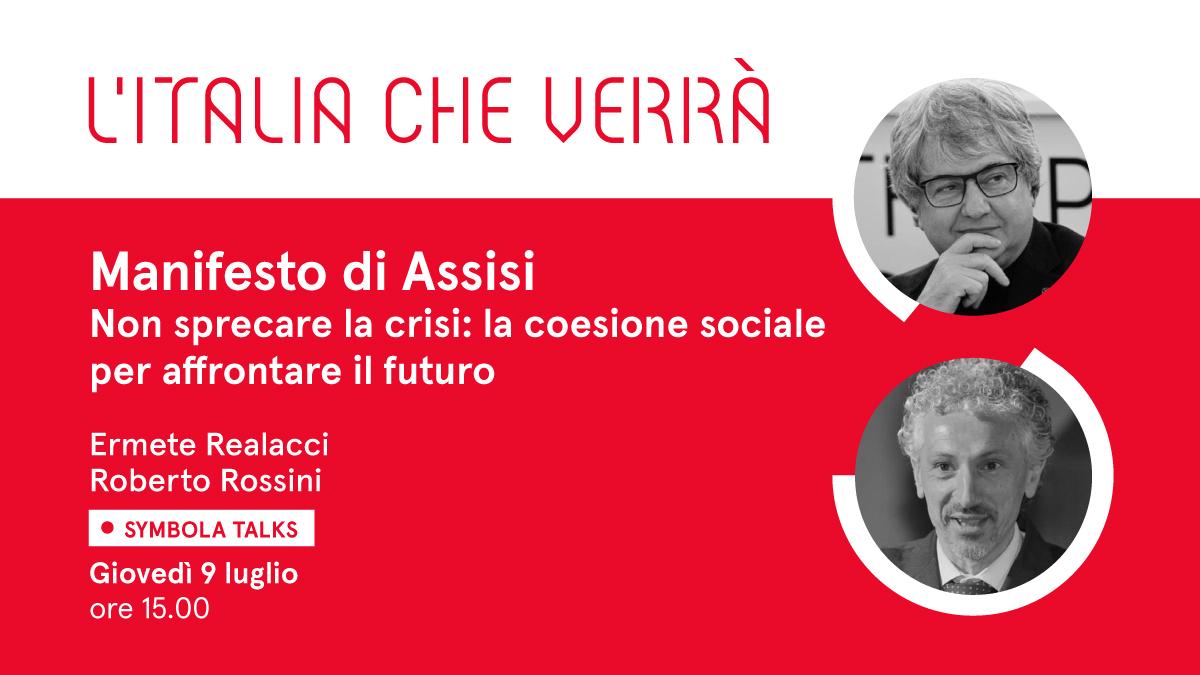 """VIDEO – """"Manifesto di Assisi – Non sprecare la crisi: la coesione sociale per affrontare il futuro"""". Al Symbola Talk """"L'Italia che verrà"""" di giovedì 9 luglio l'ospite è Roberto Rossini"""