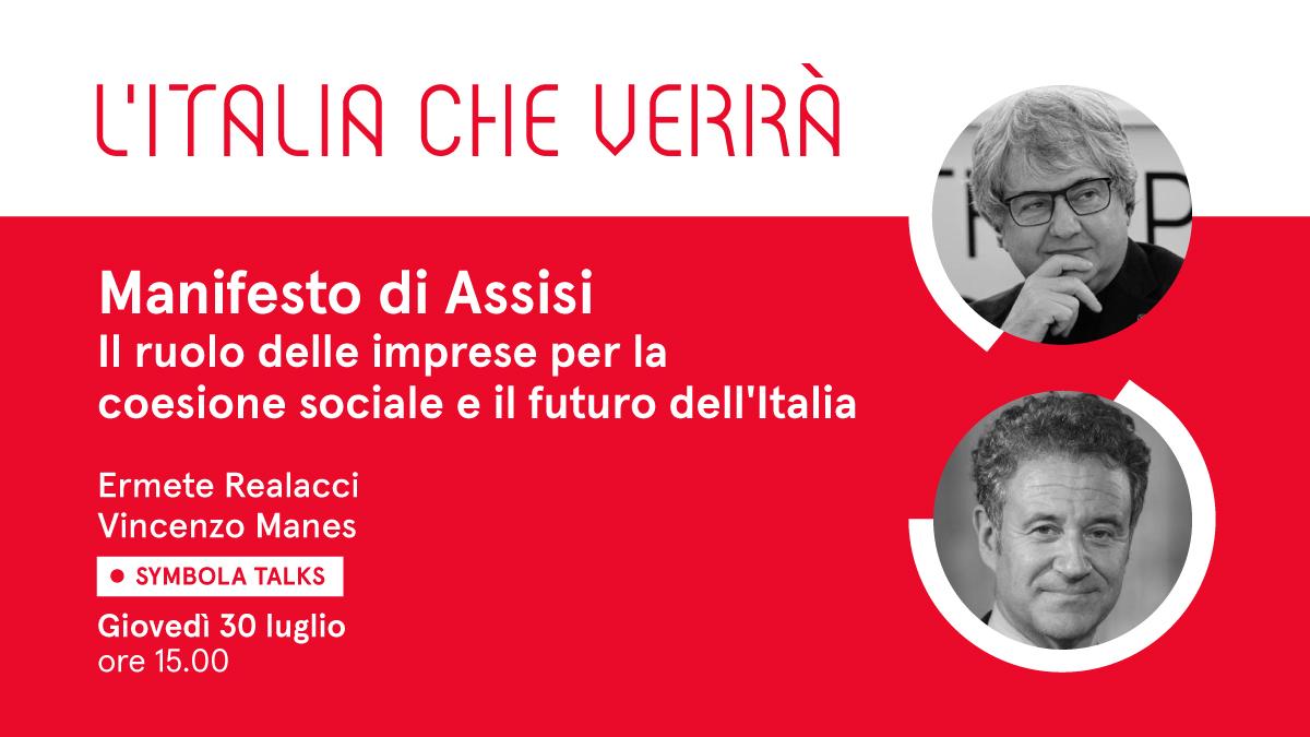 """VIDEO – """"Manifesto di Assisi. Il ruolo delle imprese per la coesione sociale e il futuro dell'Italia"""". Al Symbola Talk """"L'Italia che verrà"""" di giovedì 30 luglio l'ospite è Vincenzo Manes"""