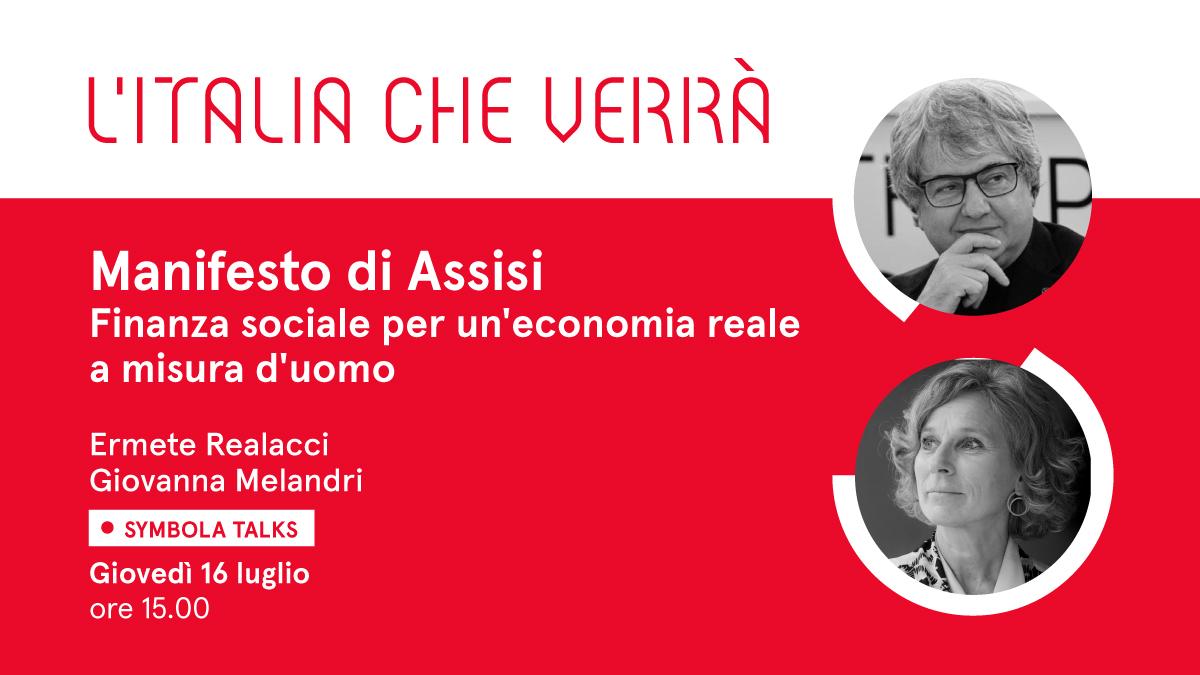 """VIDEO – """"Manifesto di Assisi – Finanza sociale per un'economia reale a misura d'uomo"""".  Al Symbola Talk """"L'Italia che verrà"""" di giovedì 16 luglio l'ospite è Giovanna Melandri"""